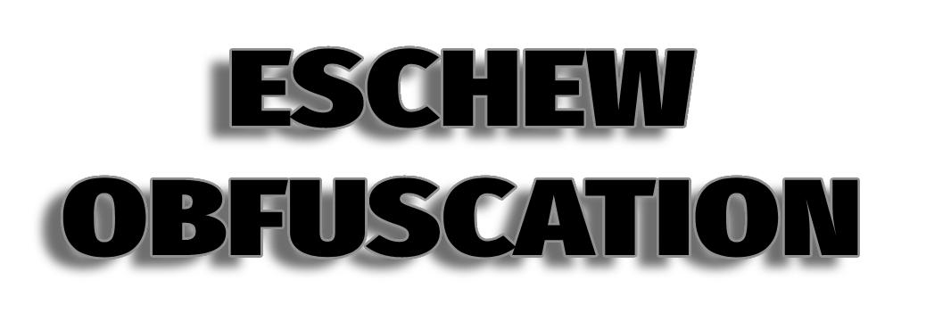 Eschew Obfuscation